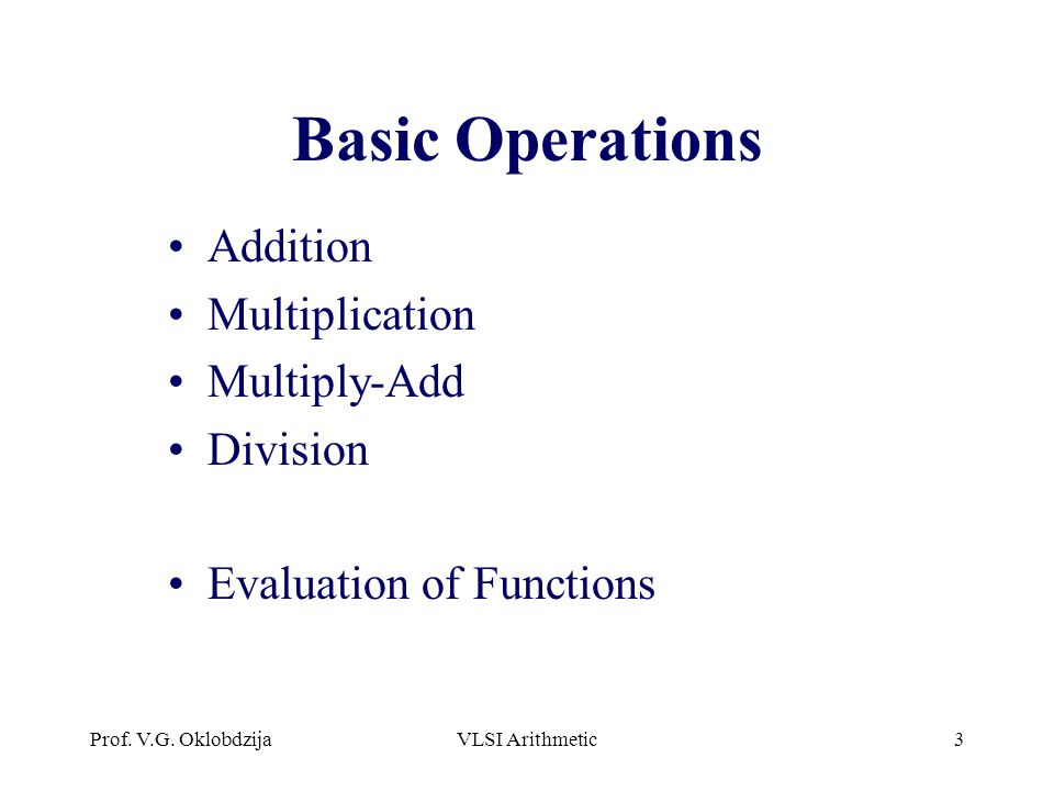 Basic Operations Addition Multiplication Multiply-Add Division