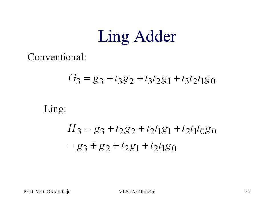 Ling Adder Conventional: Ling: Prof. V.G. Oklobdzija VLSI Arithmetic