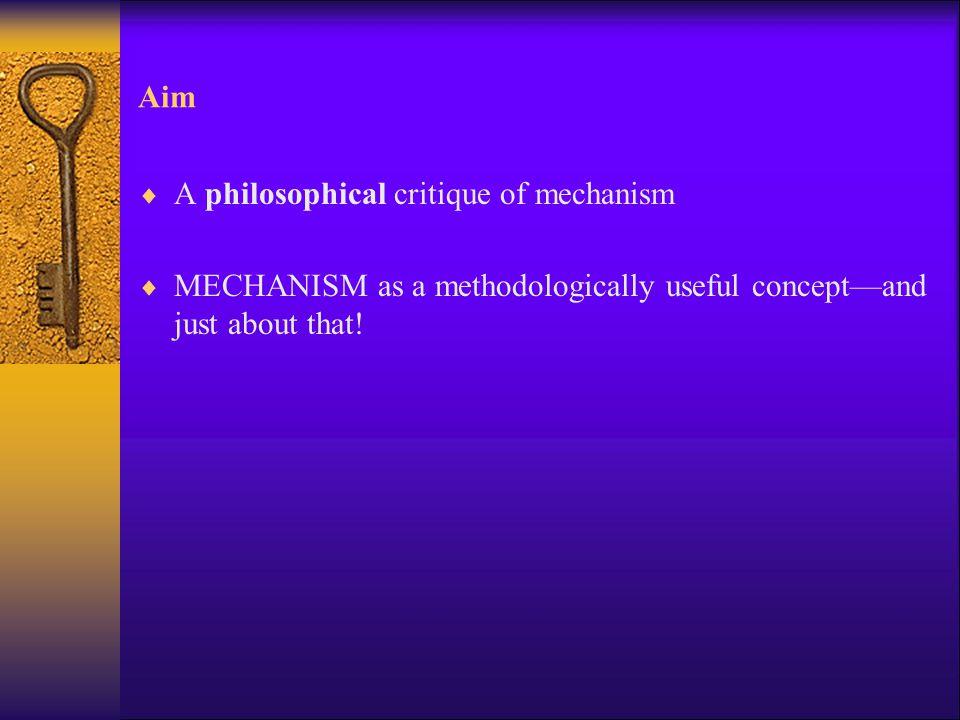 Aim A philosophical critique of mechanism.