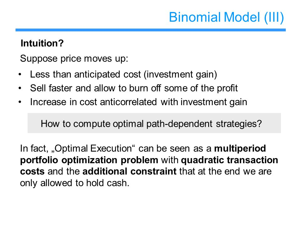 Binomial Model (III) Intuition Suppose price moves up: