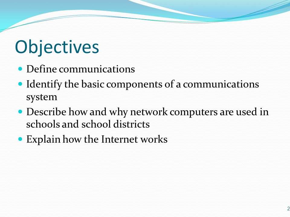 Objectives Define communications
