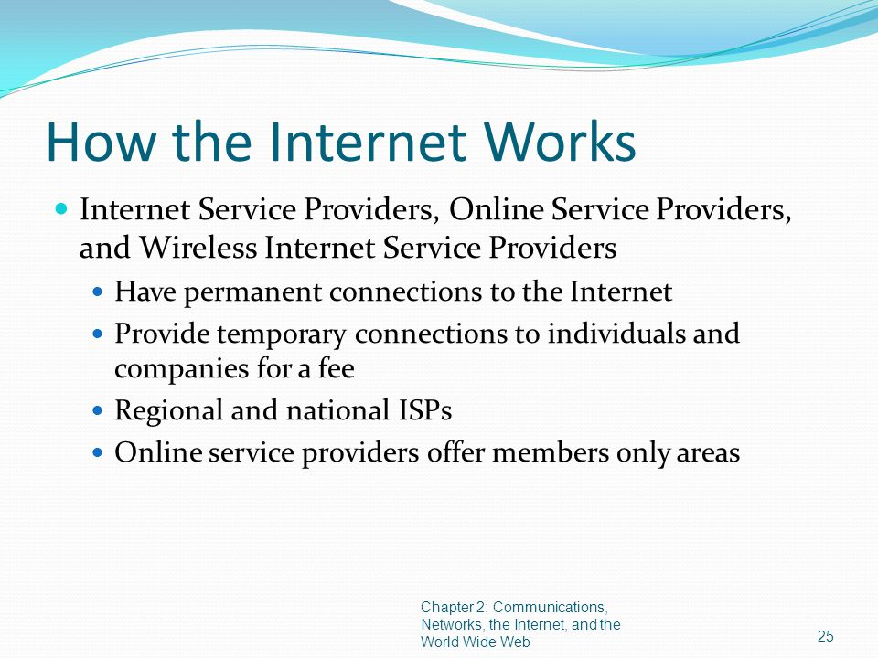 How the Internet Works Internet Service Providers, Online Service Providers, and Wireless Internet Service Providers.