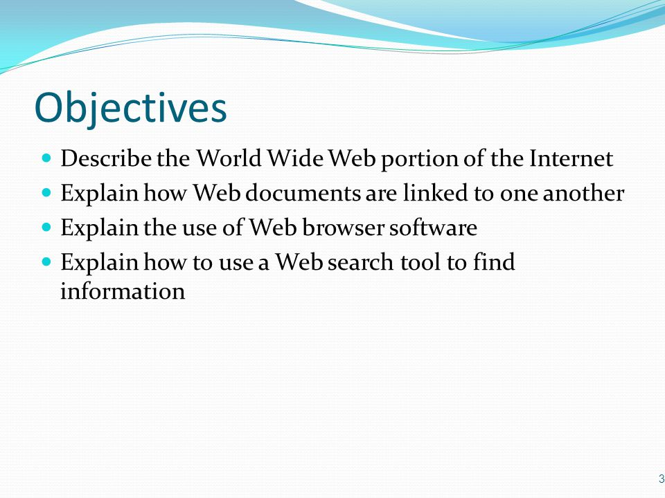 Objectives Describe the World Wide Web portion of the Internet