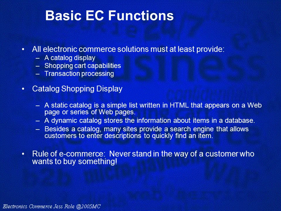 Basic EC Functions All electronic commerce solutions must at least provide: A catalog display. Shopping cart capabilities.