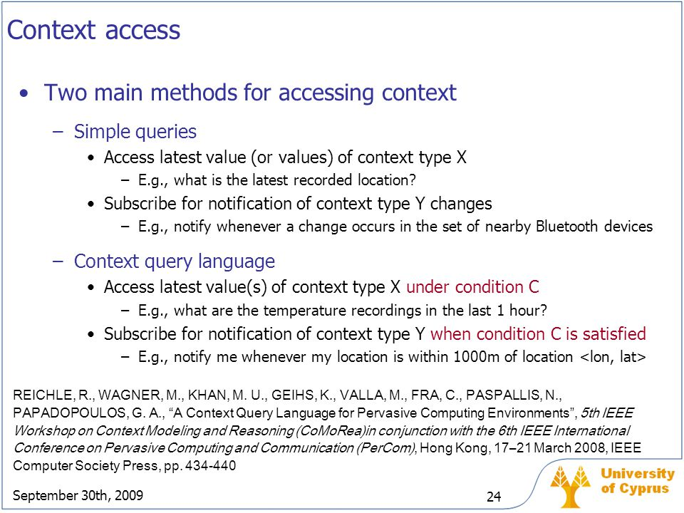 Context access Two main methods for accessing context Simple queries