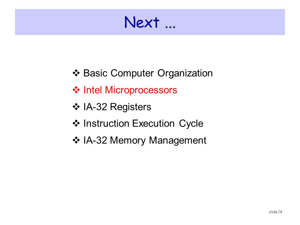Next ... Basic Computer Organization Intel Microprocessors