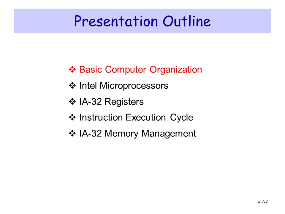 Presentation Outline Basic Computer Organization Intel Microprocessors