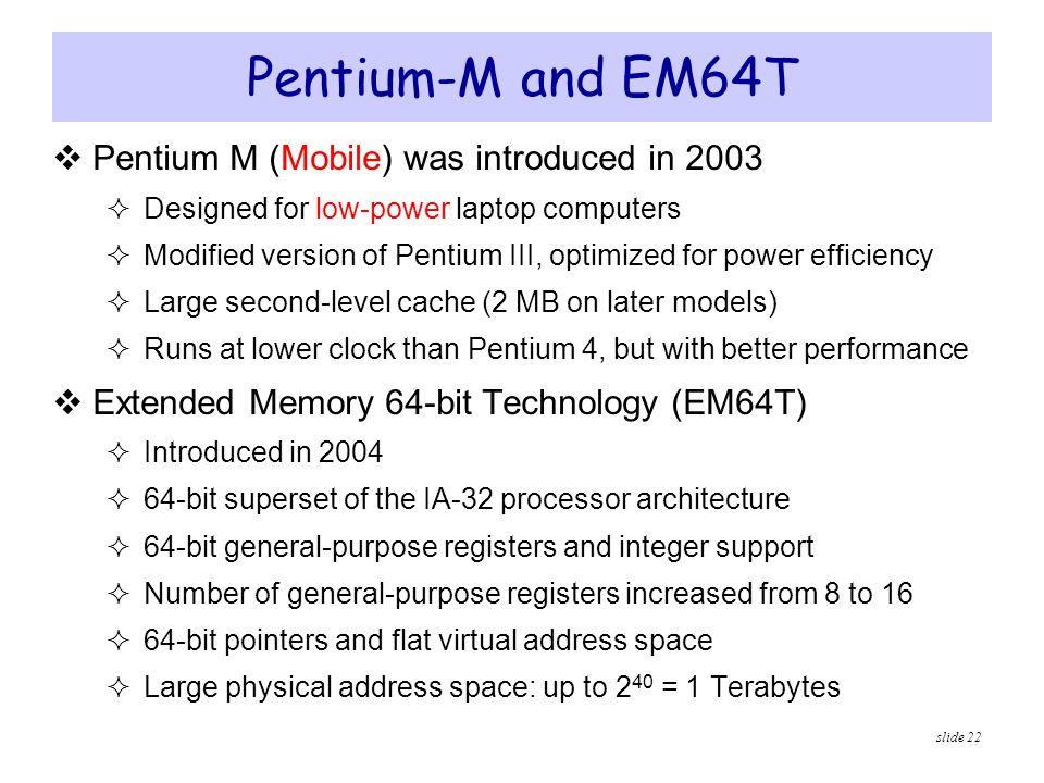 Pentium-M and EM64T Pentium M (Mobile) was introduced in 2003