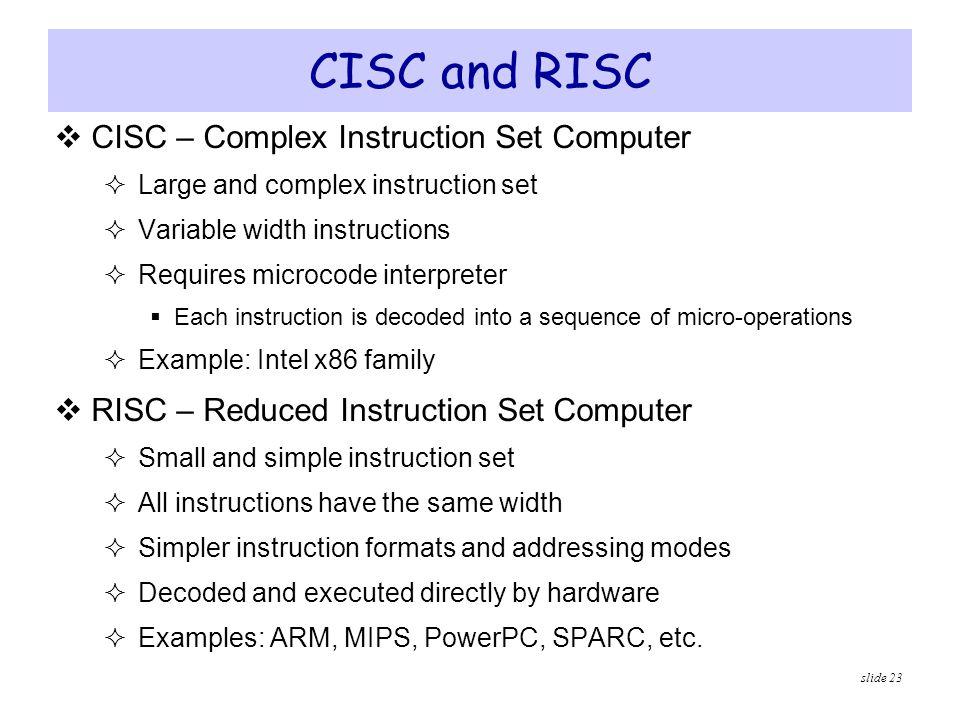 CISC and RISC CISC – Complex Instruction Set Computer
