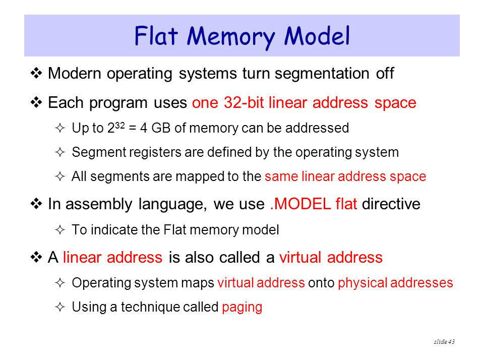 Flat Memory Model Modern operating systems turn segmentation off