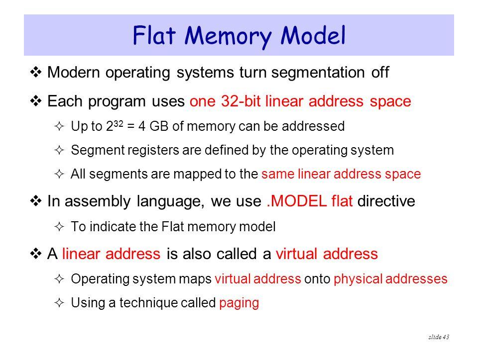 Flat Memory Model Modern operating systems turn segmentation off