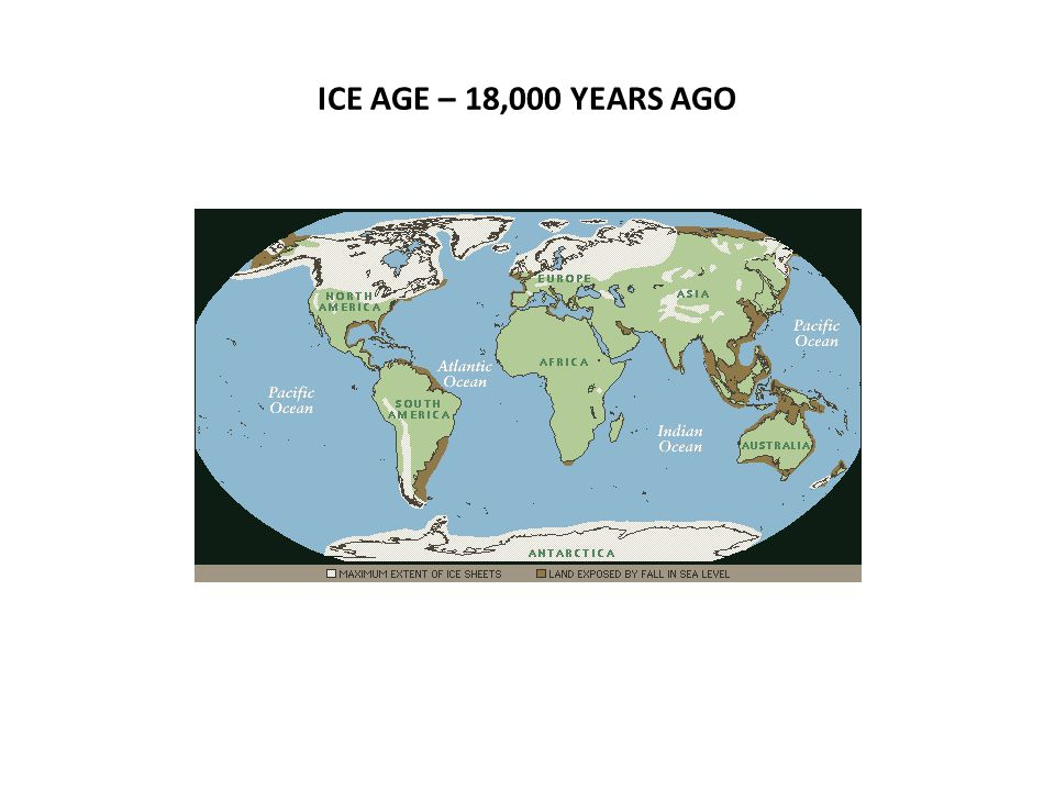ICE AGE – 18,000 YEARS AGO