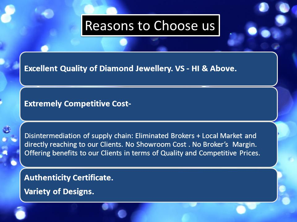 Reasons to Choose us Excellent Quality of Diamond Jewellery. VS - HI & Above. Extremely Competitive Cost-
