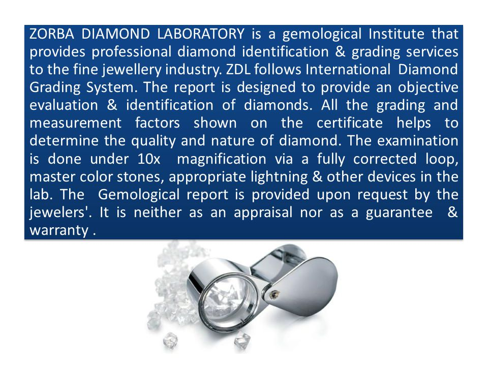 ZORBA DIAMOND LABORATORY is a gemological Institute that provides professional diamond identification & grading services to the fine jewellery industry.