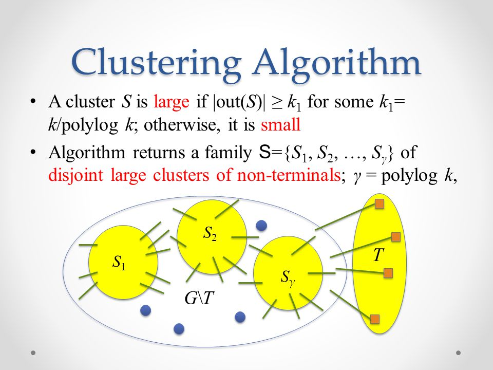 Clustering Algorithm A cluster S is large if |out(S)| ≥ k1 for some k1= k/polylog k; otherwise, it is small.