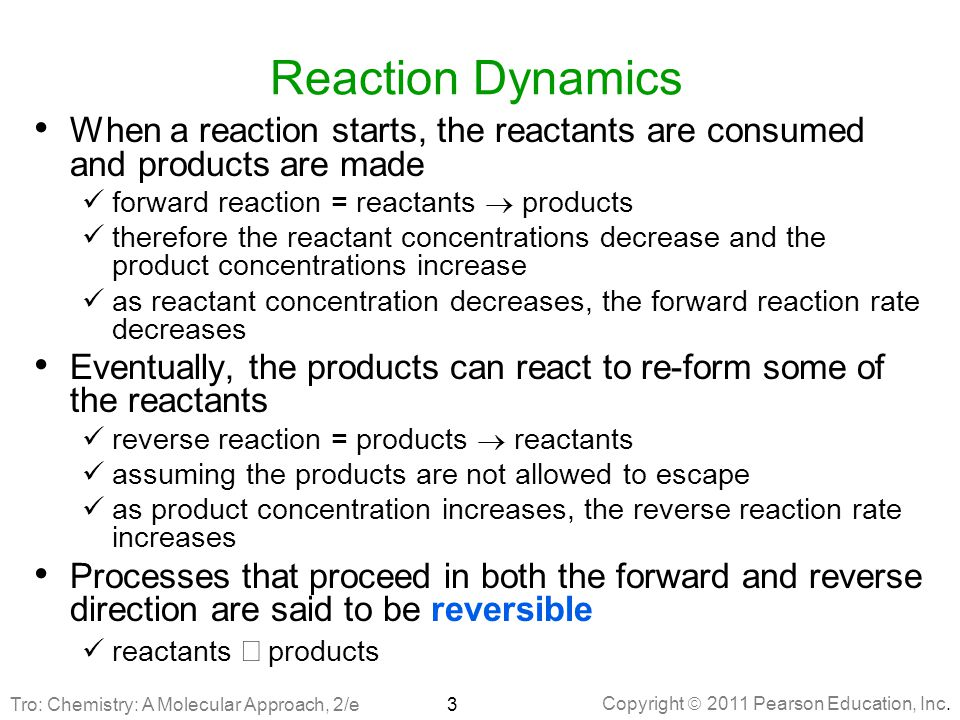 Reaction Dynamics When a reaction starts, the reactants are consumed and products are made. forward reaction = reactants  products.
