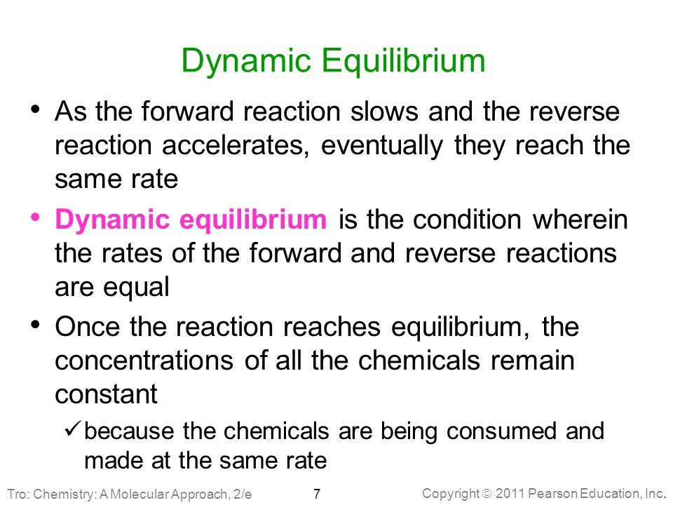 Dynamic Equilibrium As the forward reaction slows and the reverse reaction accelerates, eventually they reach the same rate.
