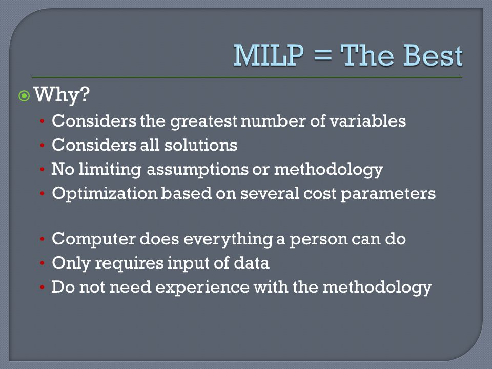 MILP = The Best Why Considers the greatest number of variables