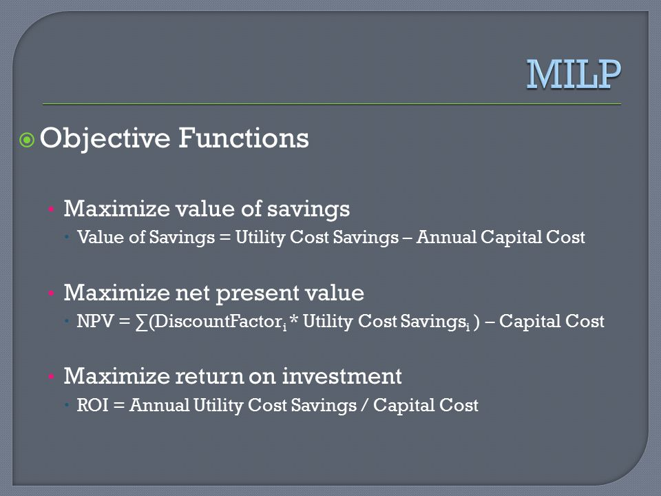 MILP Objective Functions Maximize value of savings