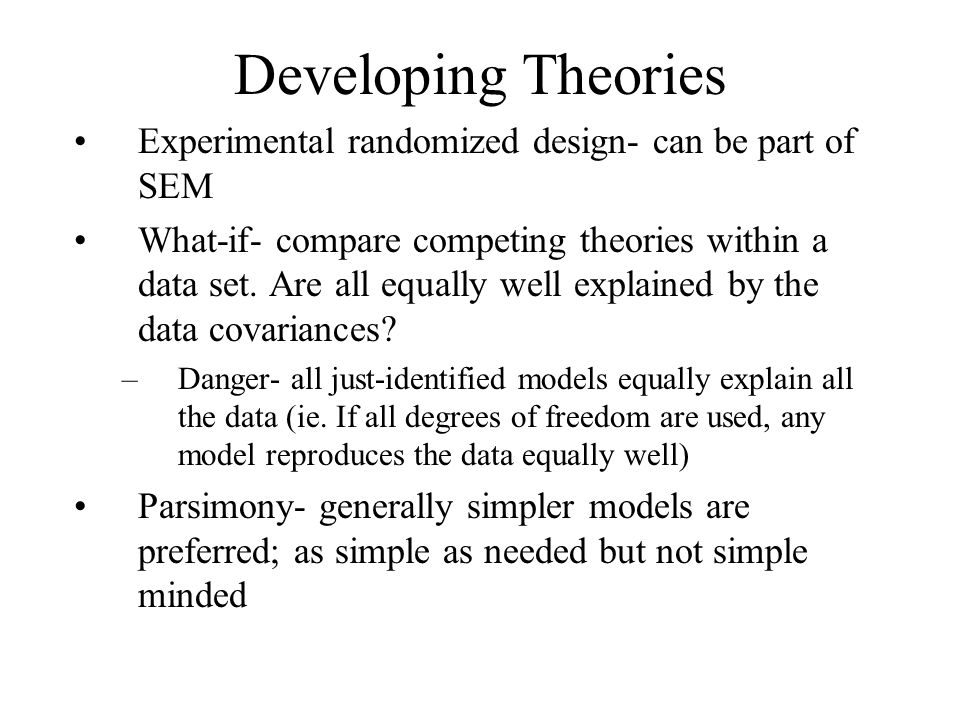 Developing Theories Experimental randomized design- can be part of SEM