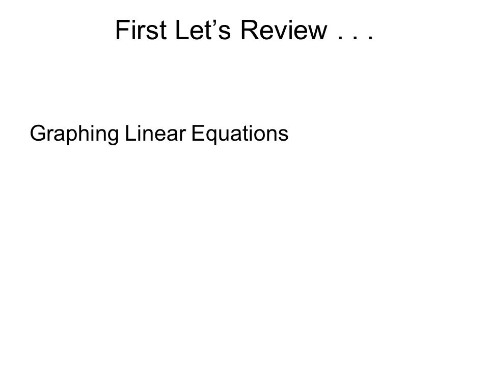First Let's Review . . . Graphing Linear Equations