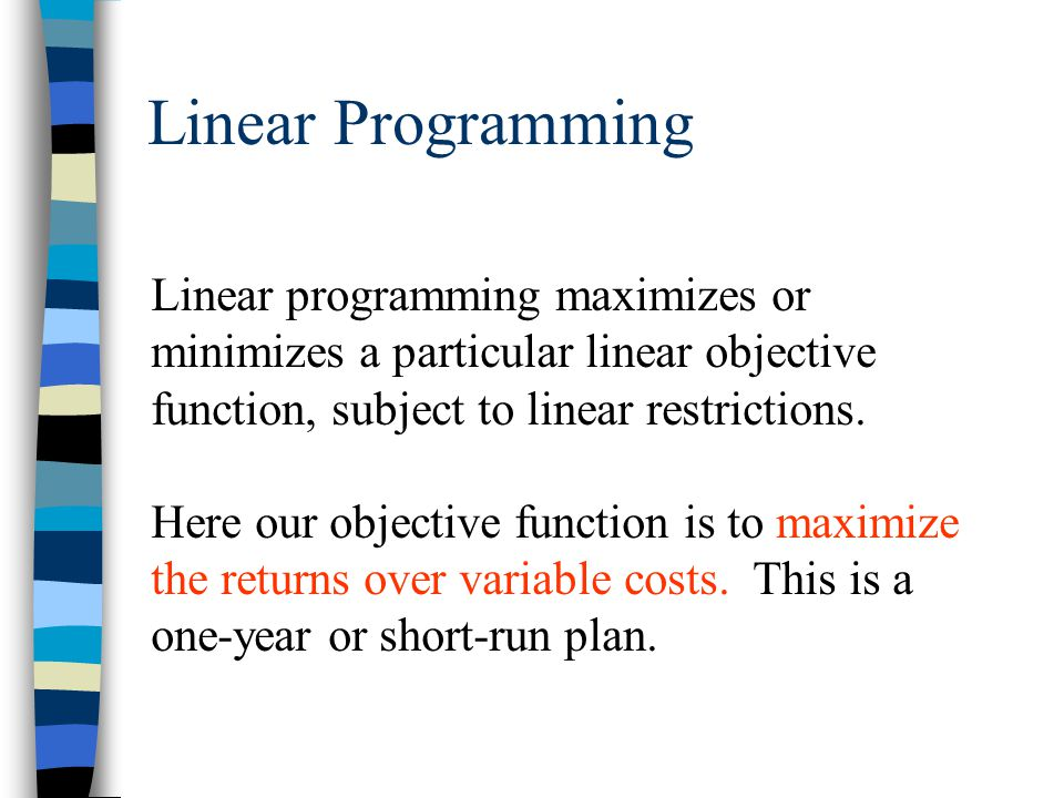 Linear Programming Linear programming maximizes or