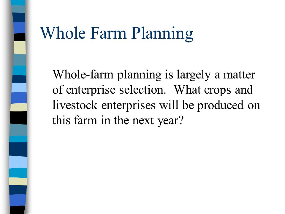 Whole Farm Planning Whole-farm planning is largely a matter