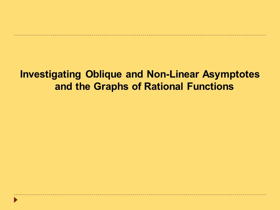 Investigating Oblique and Non-Linear Asymptotes and the Graphs of Rational Functions