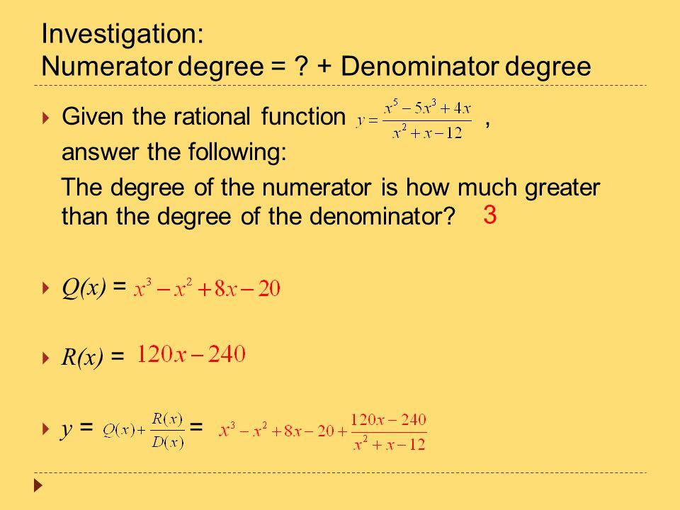Investigation: Numerator degree = + Denominator degree