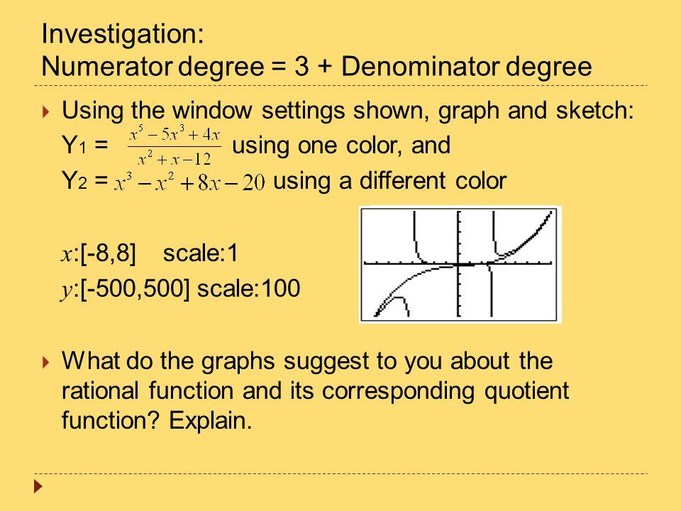 Investigation: Numerator degree = 3 + Denominator degree