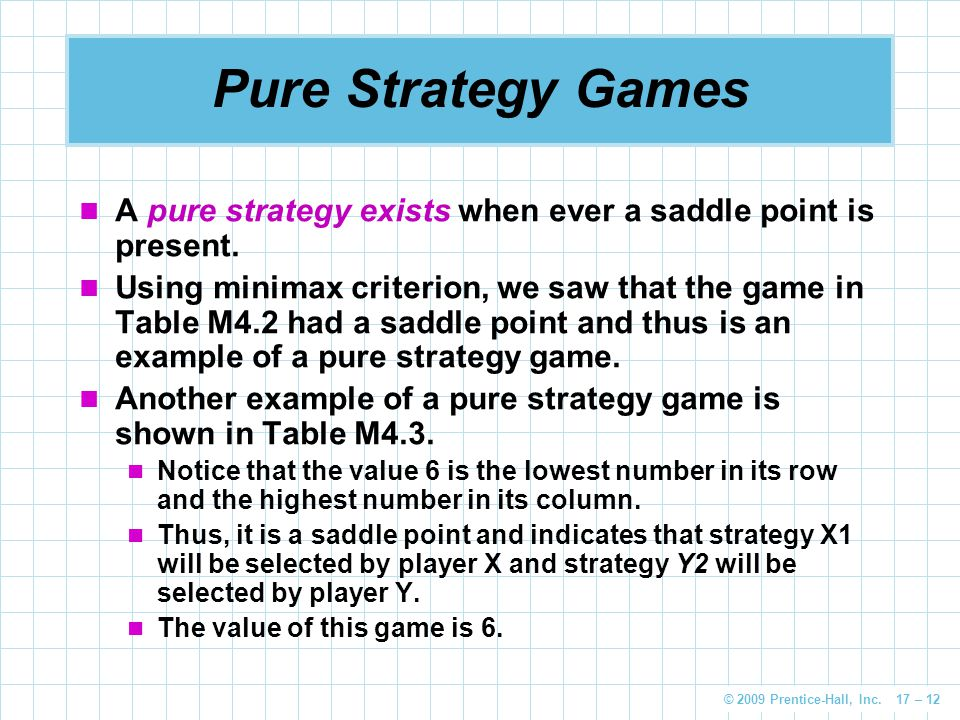 Pure Strategy Games A pure strategy exists when ever a saddle point is present.