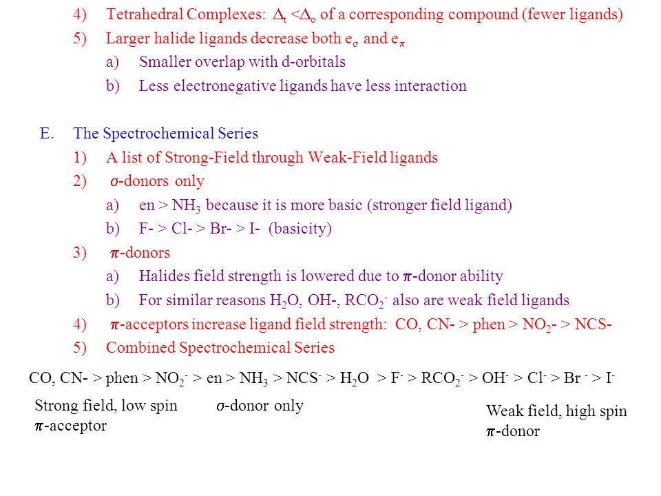 Tetrahedral Complexes: Dt <Do of a corresponding compound (fewer ligands)