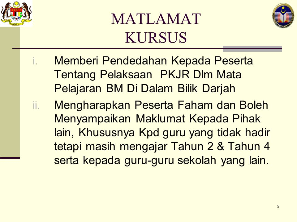 MATLAMAT KURSUS Memberi Pendedahan Kepada Peserta Tentang Pelaksaan PKJR Dlm Mata Pelajaran BM Di Dalam Bilik Darjah.