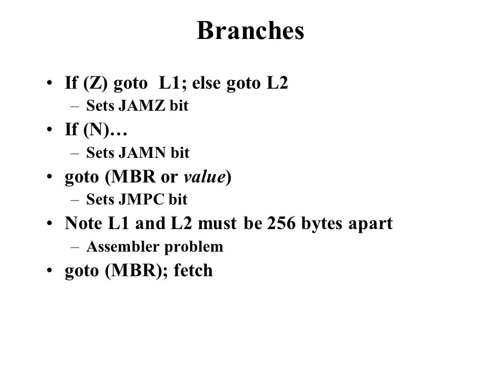 Branches If (Z) goto L1; else goto L2 If (N)… goto (MBR or value)