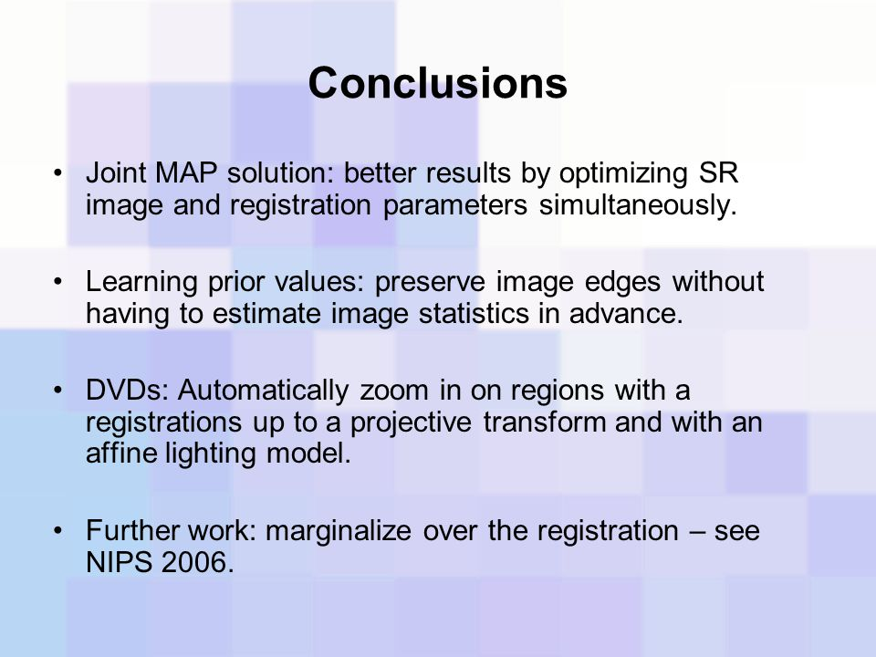 Conclusions Joint MAP solution: better results by optimizing SR image and registration parameters simultaneously.