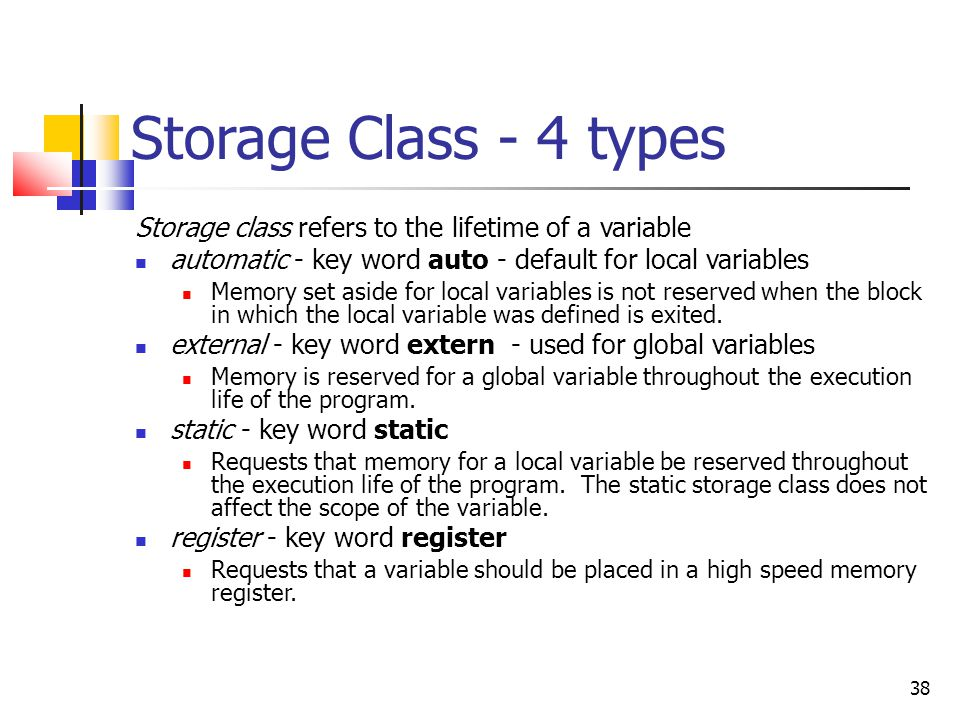 Storage Class - 4 types Storage class refers to the lifetime of a variable. automatic - key word auto - default for local variables.