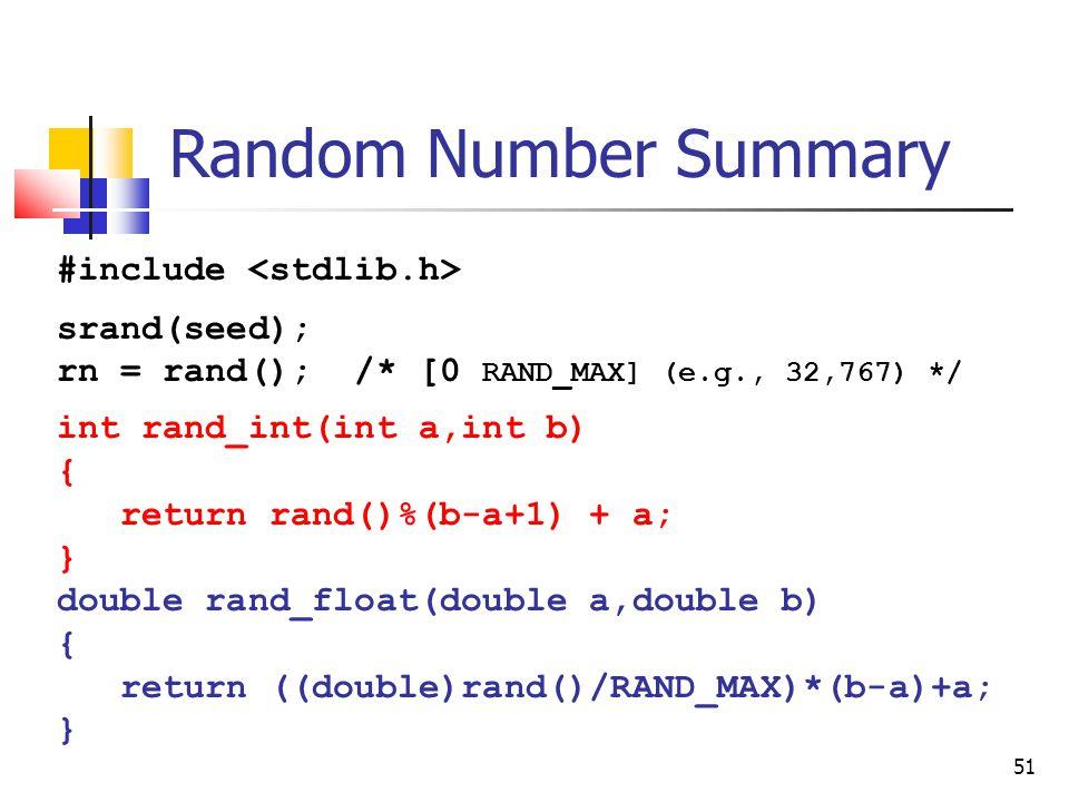 Random Number Summary #include <stdlib.h> srand(seed);