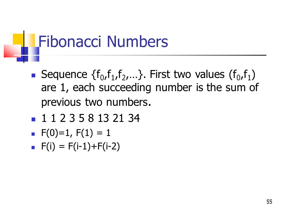 Fibonacci Numbers Sequence {f0,f1,f2,…}. First two values (f0,f1) are 1, each succeeding number is the sum of previous two numbers.