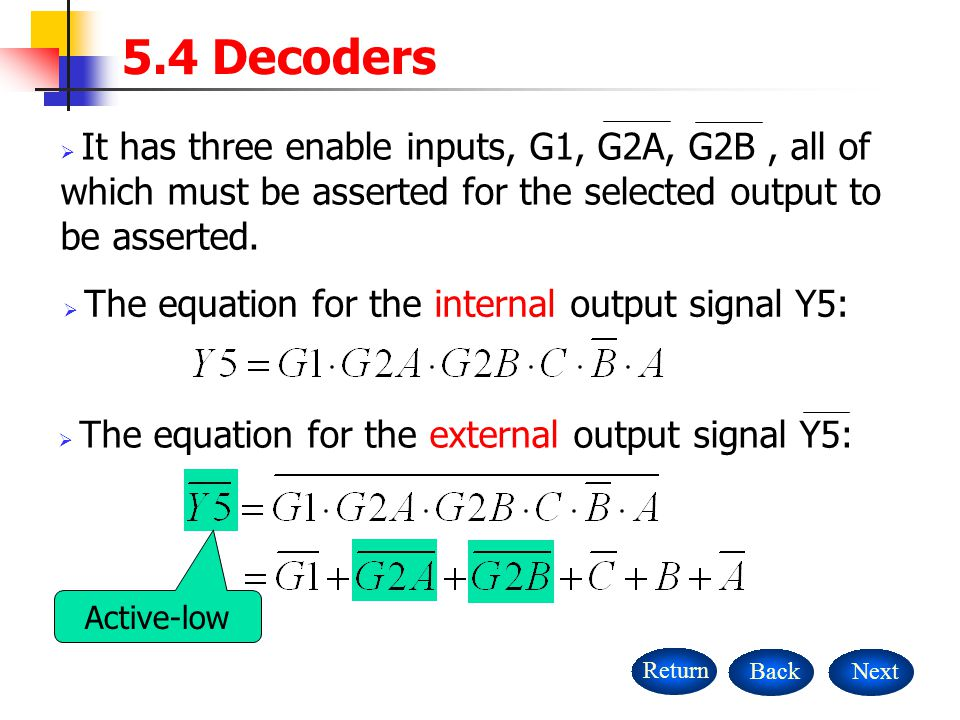 5.4 Decoders It has three enable inputs, G1, G2A, G2B , all of which must be asserted for the selected output to be asserted.