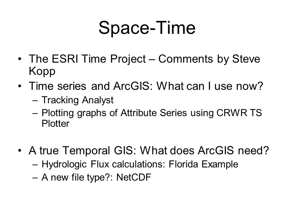 Space-Time The ESRI Time Project – Comments by Steve Kopp