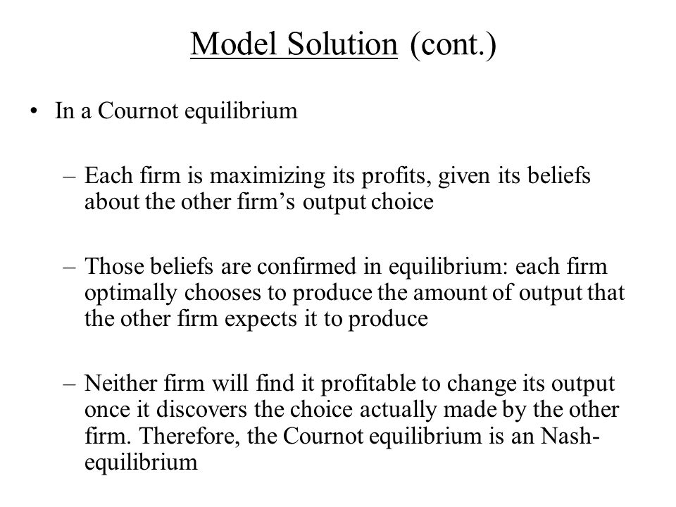 Model Solution (cont.) In a Cournot equilibrium