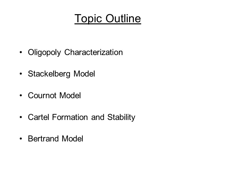 Topic Outline Oligopoly Characterization Stackelberg Model