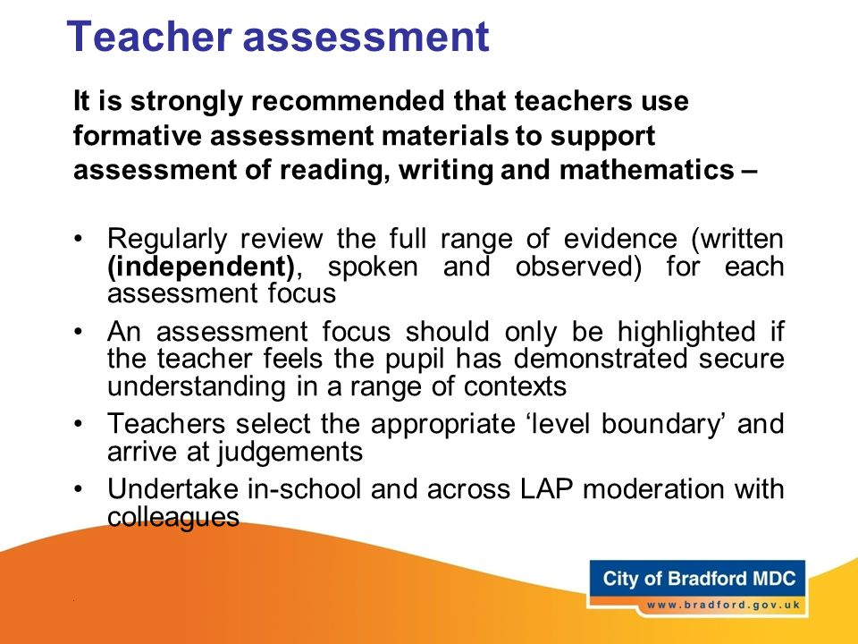 Teacher assessment It is strongly recommended that teachers use