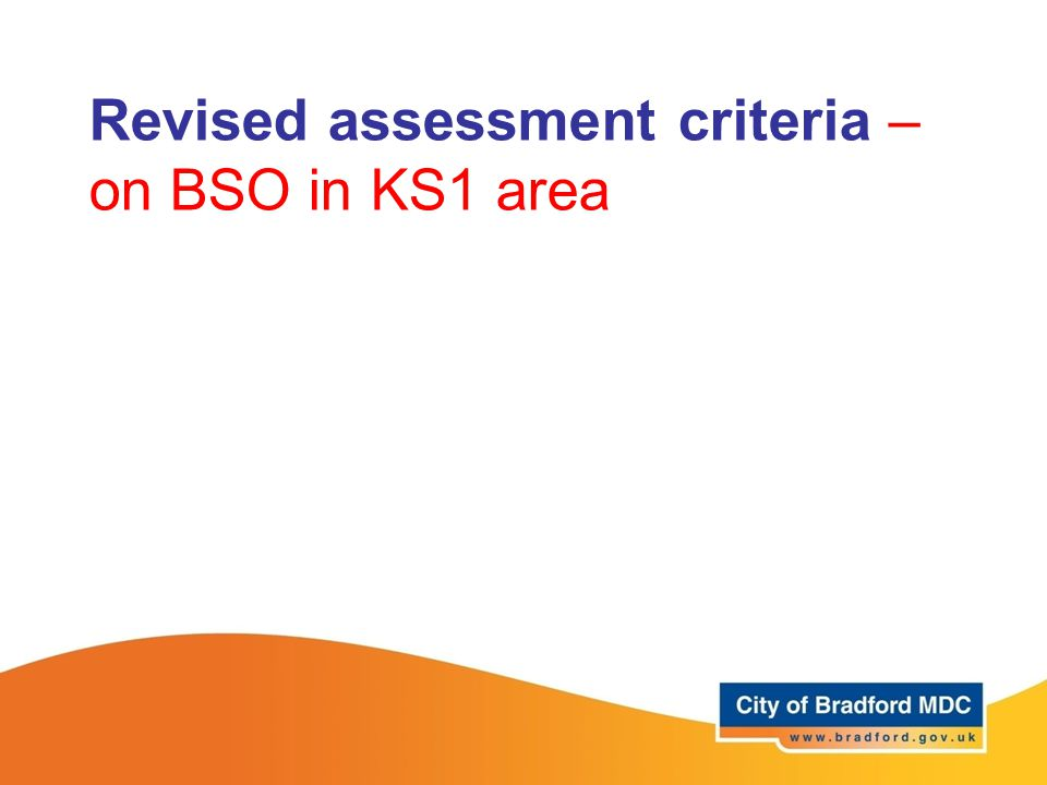 Revised assessment criteria – on BSO in KS1 area