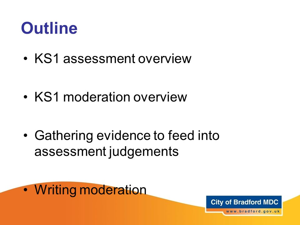 Outline KS1 assessment overview KS1 moderation overview