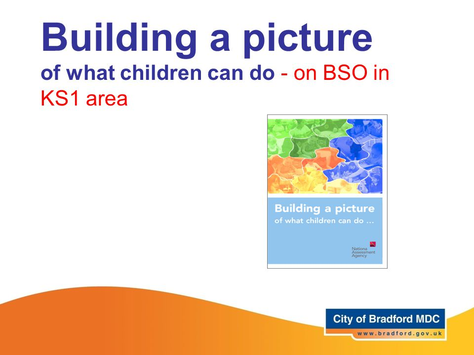 Building a picture of what children can do - on BSO in KS1 area