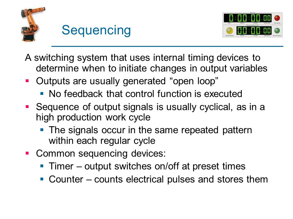 Sequencing A switching system that uses internal timing devices to determine when to initiate changes in output variables.