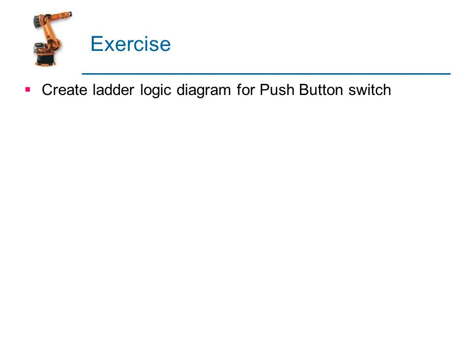 Exercise Create ladder logic diagram for Push Button switch
