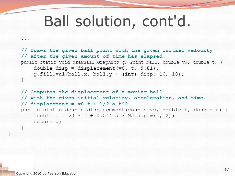 Ball solution, cont d. ... // Draws the given ball point with the given initial velocity. // after the given amount of time has elapsed.
