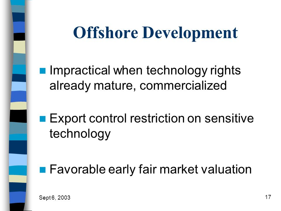 Offshore Development Impractical when technology rights already mature, commercialized. Export control restriction on sensitive technology.